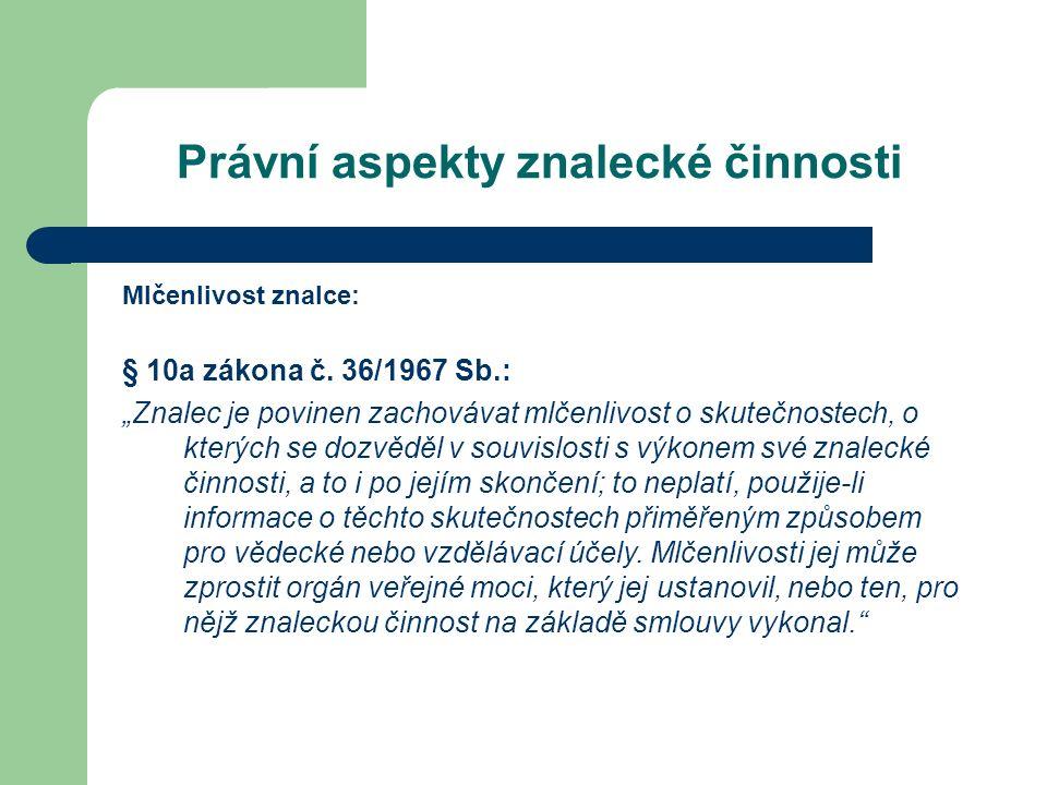 Právní aspekty znalecké činnosti Mlčenlivost znalce: § 10a zákona č.