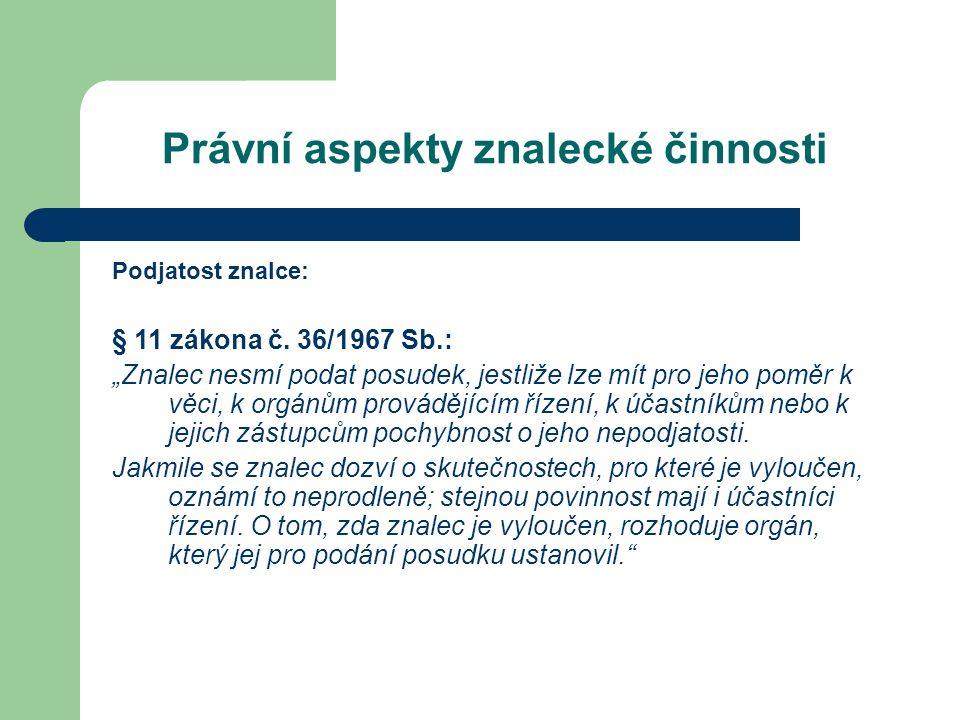 Právní aspekty znalecké činnosti Podjatost znalce: § 11 zákona č.