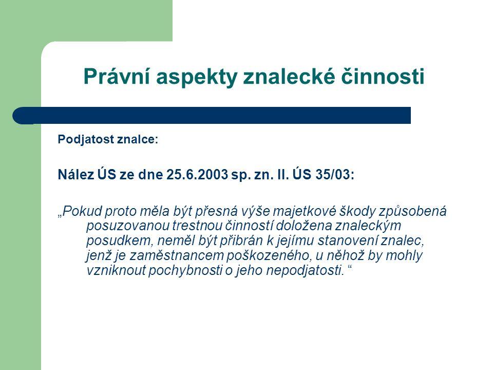 Právní aspekty znalecké činnosti Podjatost znalce: Nález ÚS ze dne 25.6.2003 sp.