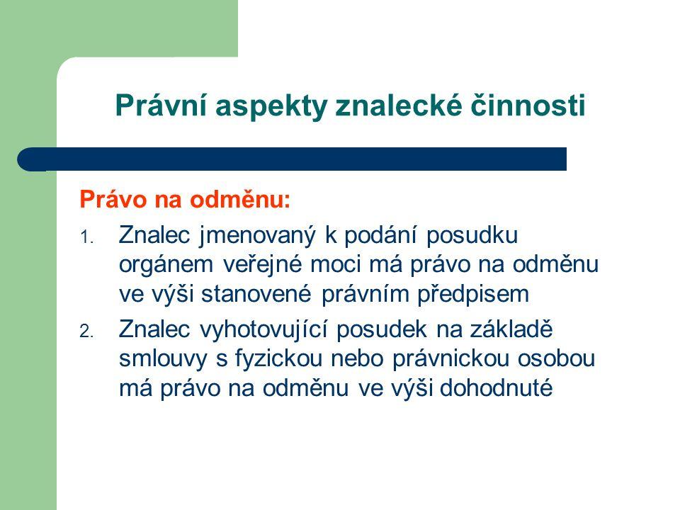 Právní aspekty znalecké činnosti Právo na odměnu: 1.