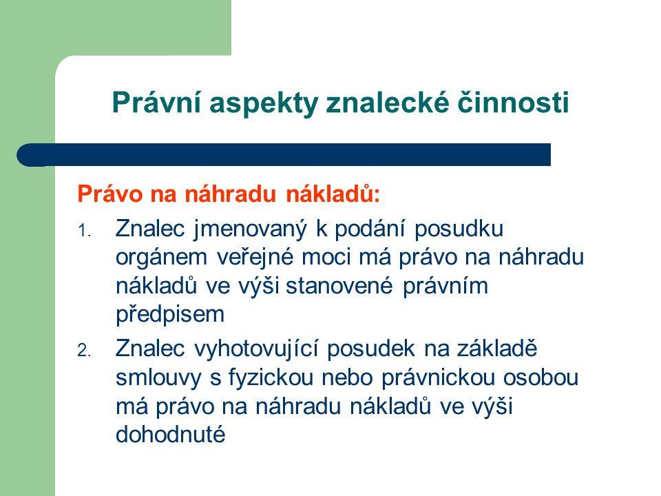 Právní aspekty znalecké činnosti Právo na náhradu nákladů: 1.