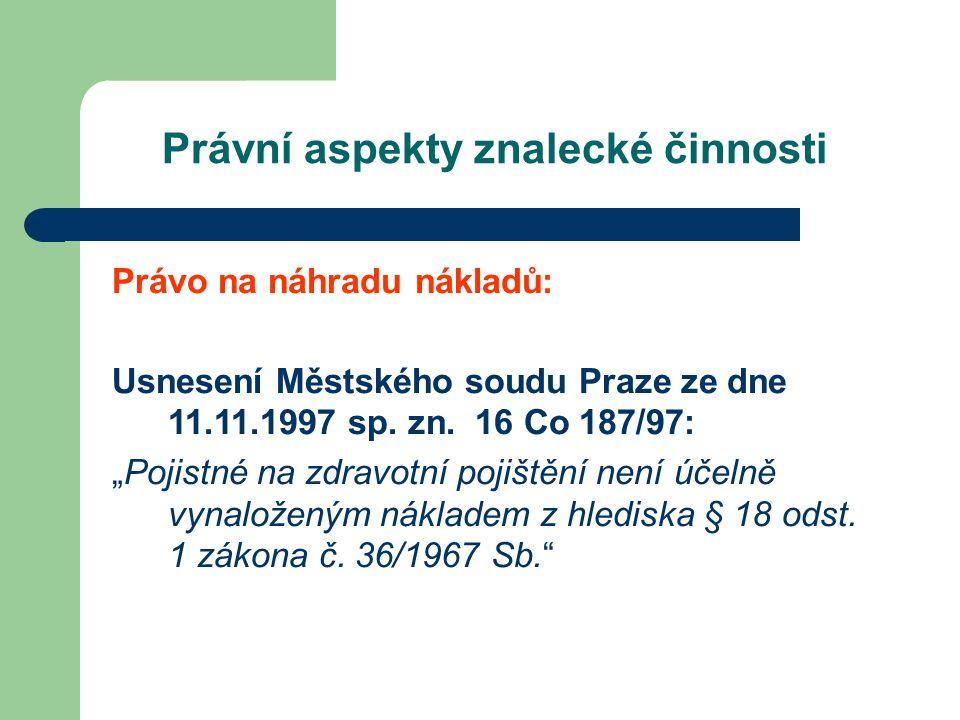 Právní aspekty znalecké činnosti Právo na náhradu nákladů: Usnesení Městského soudu Praze ze dne 11.11.1997 sp.