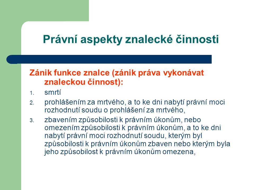 Právní aspekty znalecké činnosti Zánik funkce znalce (zánik práva vykonávat znaleckou činnost): 1.