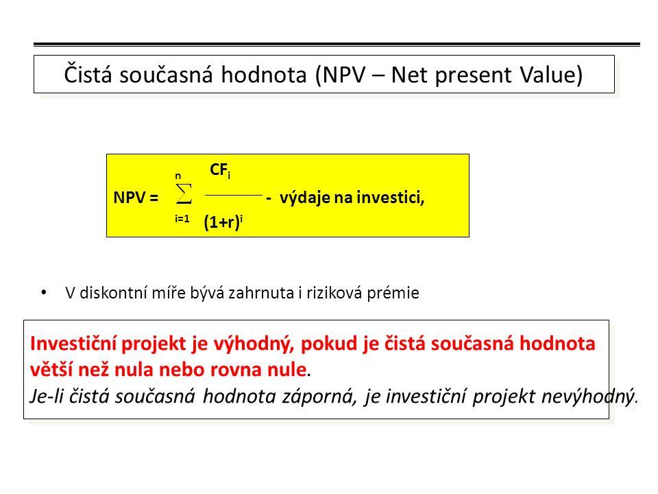 V diskontní míře bývá zahrnuta i riziková prémie n CF i NPV = - výdaje na investici, i=1 (1+r) i Investiční projekt je výhodný, pokud je čistá současná hodnota větší než nula nebo rovna nule.