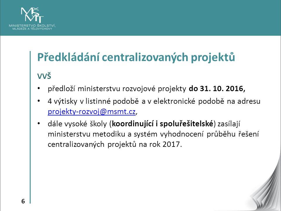 6 Předkládání centralizovaných projektů VVŠ předloží ministerstvu rozvojové projekty do 31.
