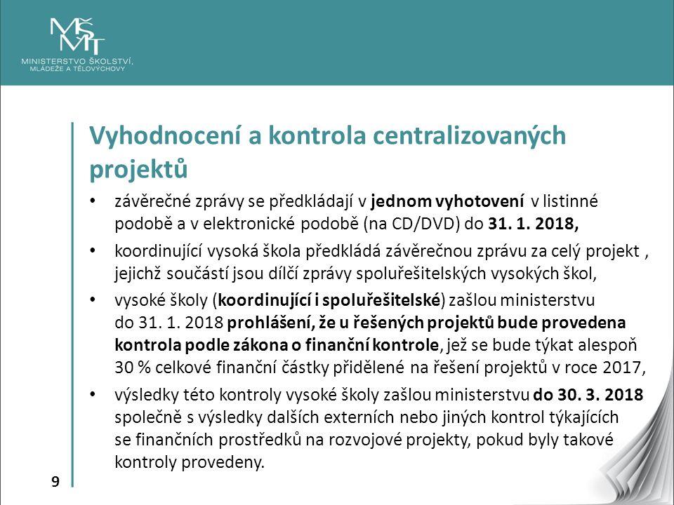 9 Vyhodnocení a kontrola centralizovaných projektů závěrečné zprávy se předkládají v jednom vyhotovení v listinné podobě a v elektronické podobě (na CD/DVD) do 31.