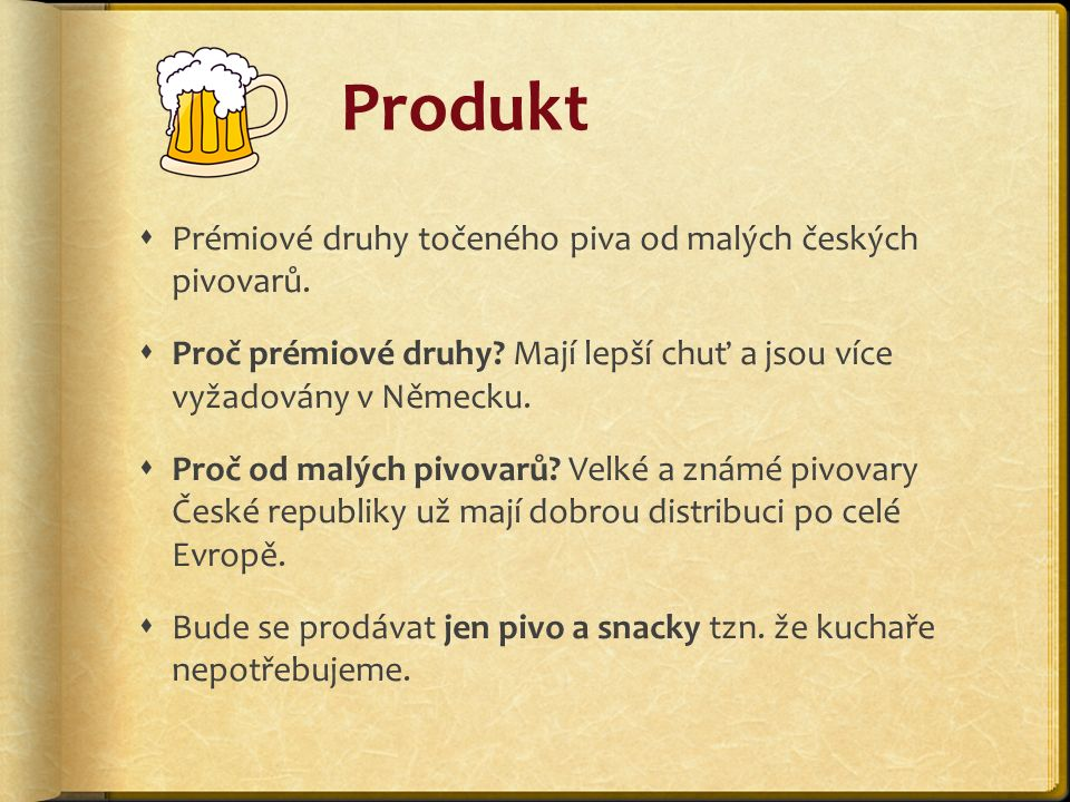 Produkt  Prémiové druhy točeného piva od malých českých pivovarů.