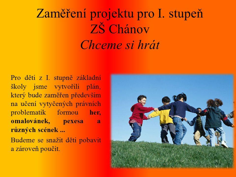 Zaměření projektu pro I. stupeň ZŠ Chánov Chceme si hrát Pro děti z I.