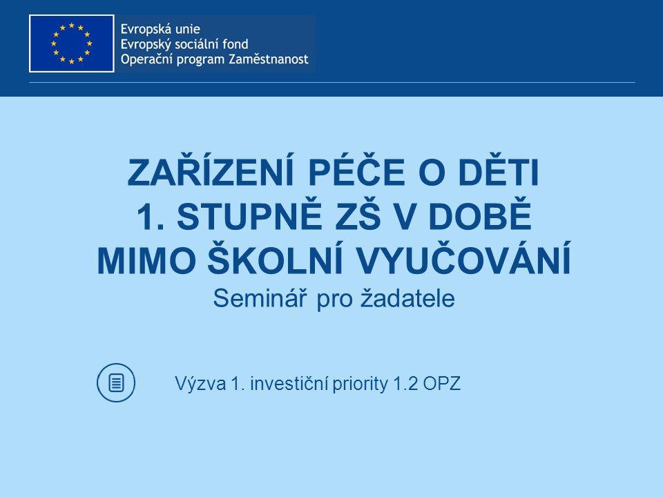 Výzva 1. investiční priority 1.2 OPZ ZAŘÍZENÍ PÉČE O DĚTI 1. STUPNĚ ZŠ V DOBĚ MIMO ŠKOLNÍ VYUČOVÁNÍ Seminář pro žadatele