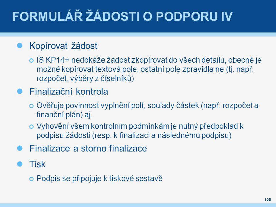 FORMULÁŘ ŽÁDOSTI O PODPORU IV Kopírovat žádost IS KP14+ nedokáže žádost zkopírovat do všech detailů, obecně je možné kopírovat textová pole, ostatní pole zpravidla ne (tj.