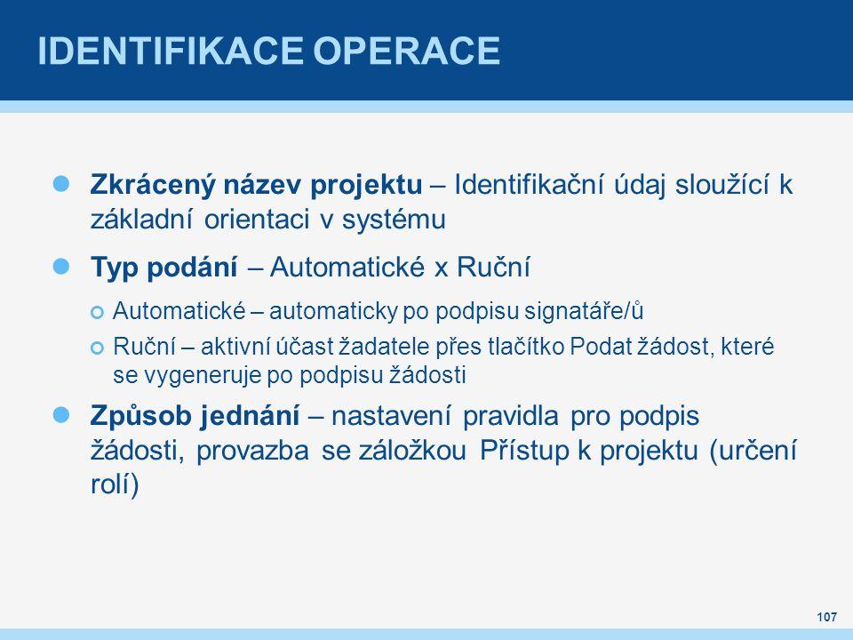IDENTIFIKACE OPERACE Zkrácený název projektu – Identifikační údaj sloužící k základní orientaci v systému Typ podání – Automatické x Ruční Automatické