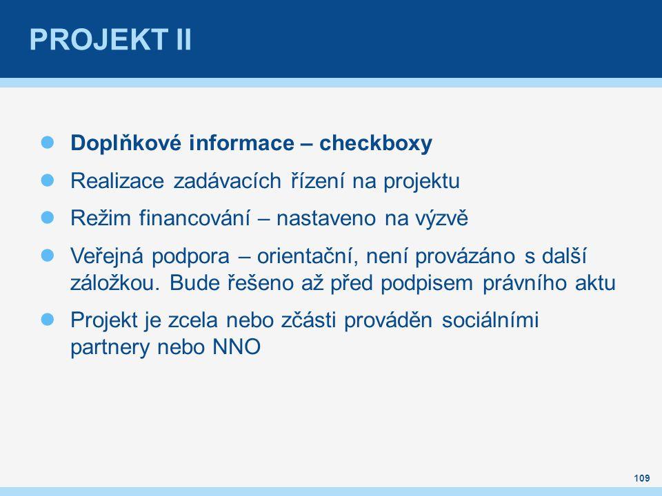 PROJEKT II Doplňkové informace – checkboxy Realizace zadávacích řízení na projektu Režim financování – nastaveno na výzvě Veřejná podpora – orientační, není provázáno s další záložkou.