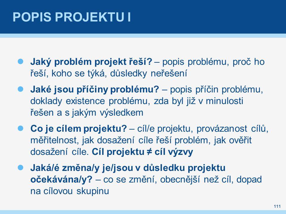 POPIS PROJEKTU I Jaký problém projekt řeší? – popis problému, proč ho řeší, koho se týká, důsledky neřešení Jaké jsou příčiny problému? – popis příčin
