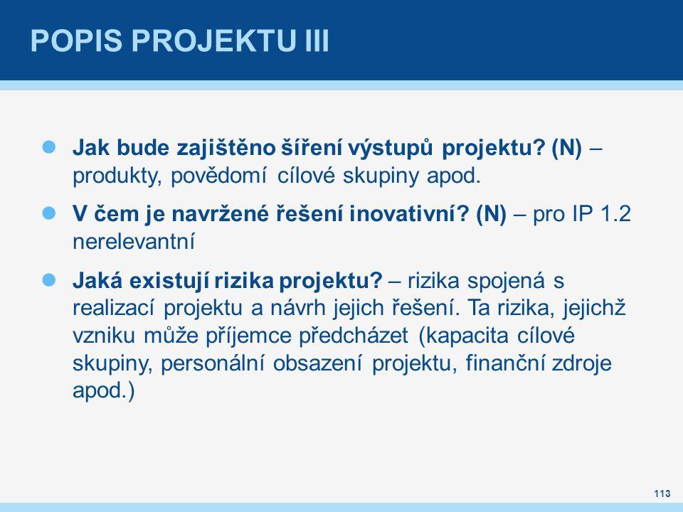 POPIS PROJEKTU III Jak bude zajištěno šíření výstupů projektu? (N) – produkty, povědomí cílové skupiny apod. V čem je navržené řešení inovativní? (N)