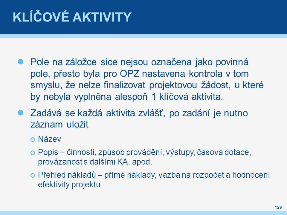 Pole na záložce sice nejsou označena jako povinná pole, přesto byla pro OPZ nastavena kontrola v tom smyslu, že nelze finalizovat projektovou žádost, u které by nebyla vyplněna alespoň 1 klíčová aktivita.