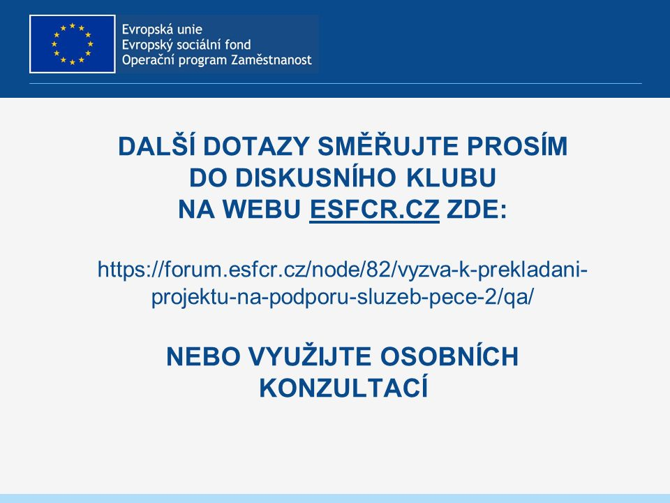 DALŠÍ DOTAZY SMĚŘUJTE PROSÍM DO DISKUSNÍHO KLUBU NA WEBU ESFCR.CZ ZDE: https://forum.esfcr.cz/node/82/vyzva-k-prekladani- projektu-na-podporu-sluzeb-p
