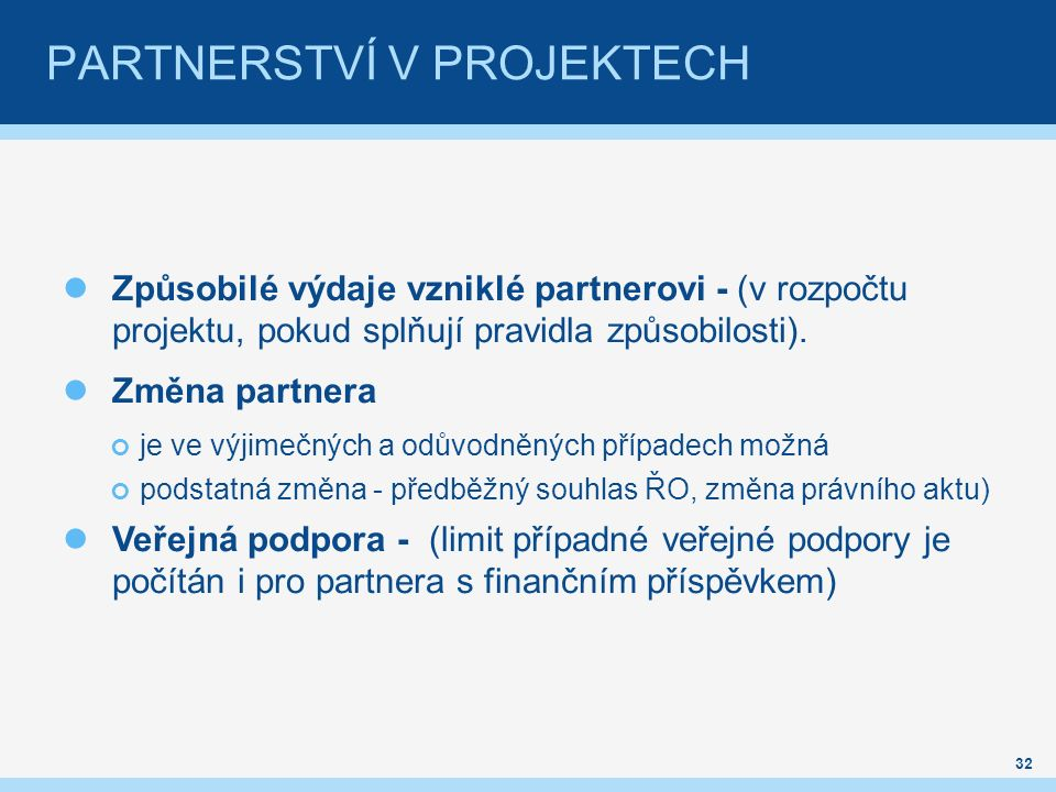 PARTNERSTVÍ V PROJEKTECH Způsobilé výdaje vzniklé partnerovi - (v rozpočtu projektu, pokud splňují pravidla způsobilosti). Změna partnera je ve výjime