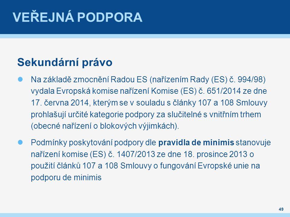 VEŘEJNÁ PODPORA Sekundární právo Na základě zmocnění Radou ES (nařízením Rady (ES) č.