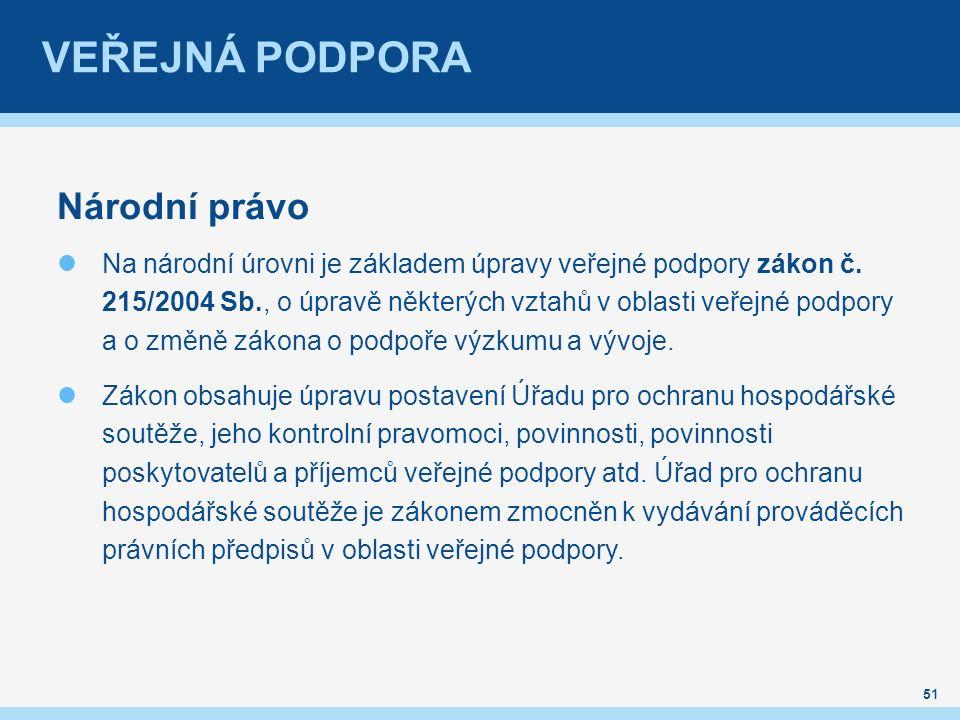 VEŘEJNÁ PODPORA Národní právo Na národní úrovni je základem úpravy veřejné podpory zákon č.