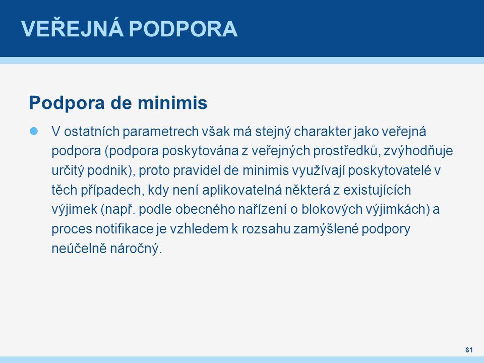 VEŘEJNÁ PODPORA Podpora de minimis V ostatních parametrech však má stejný charakter jako veřejná podpora (podpora poskytována z veřejných prostředků,