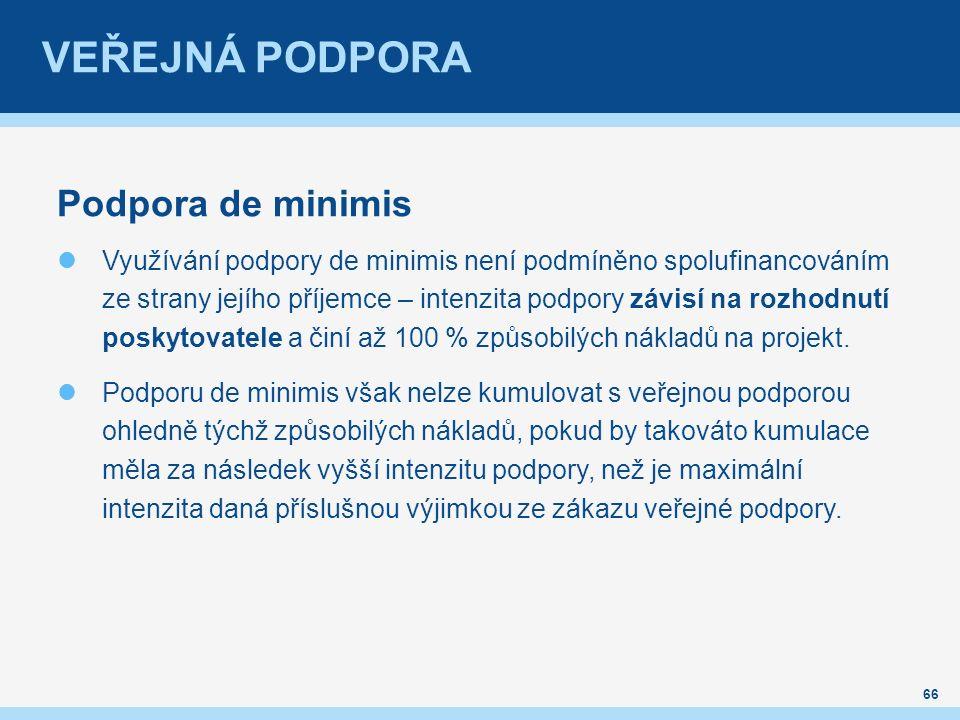 VEŘEJNÁ PODPORA Podpora de minimis Využívání podpory de minimis není podmíněno spolufinancováním ze strany jejího příjemce – intenzita podpory závisí na rozhodnutí poskytovatele a činí až 100 % způsobilých nákladů na projekt.
