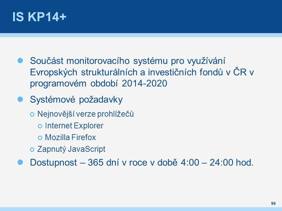 Součást monitorovacího systému pro využívání Evropských strukturálních a investičních fondů v ČR v programovém období 2014-2020 Systémové požadavky Ne