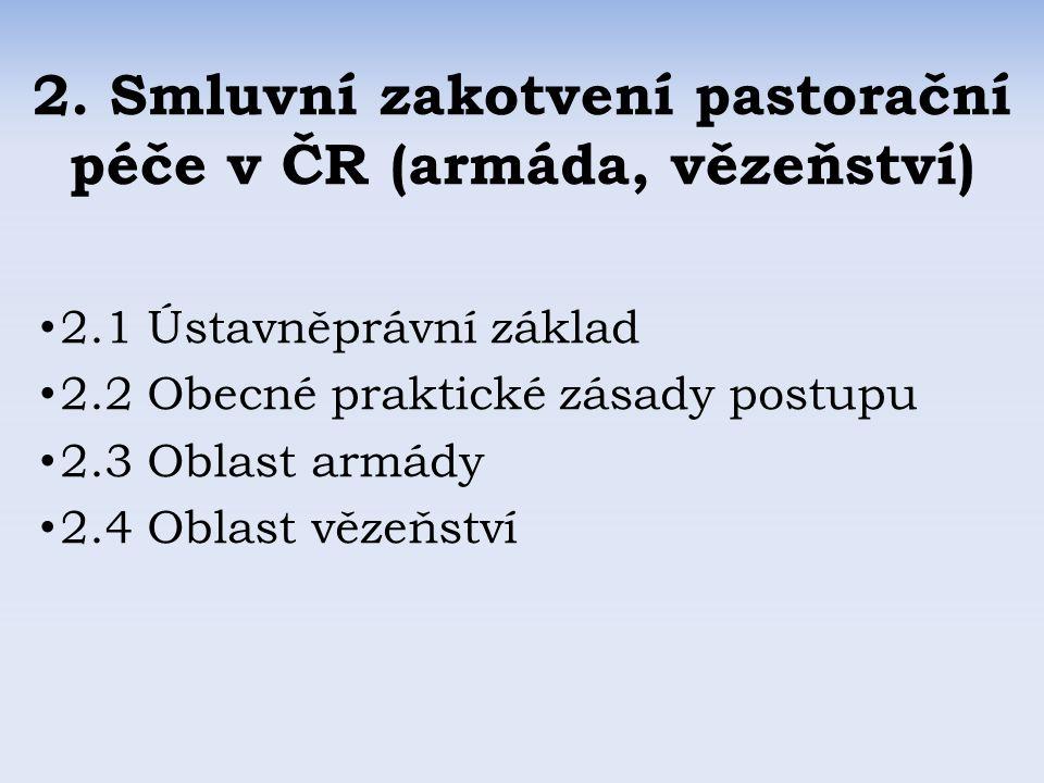 2. Smluvní zakotvení pastorační péče v ČR (armáda, vězeňství) 2.1 Ústavněprávní základ 2.2 Obecné praktické zásady postupu 2.3 Oblast armády 2.4 Oblas
