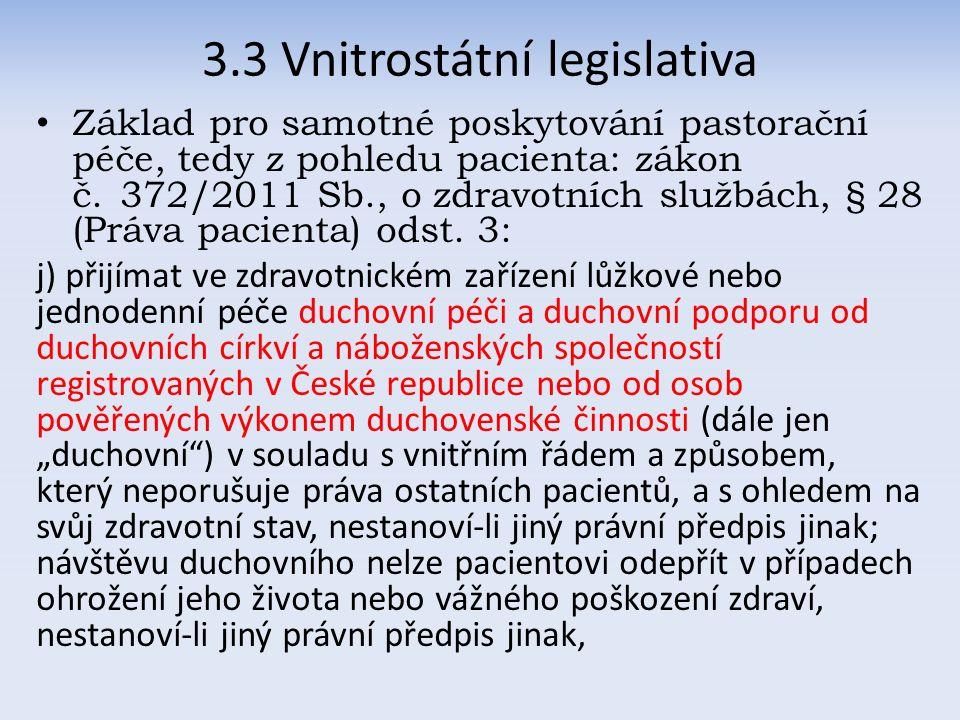 3.3 Vnitrostátní legislativa Základ pro samotné poskytování pastorační péče, tedy z pohledu pacienta: zákon č.