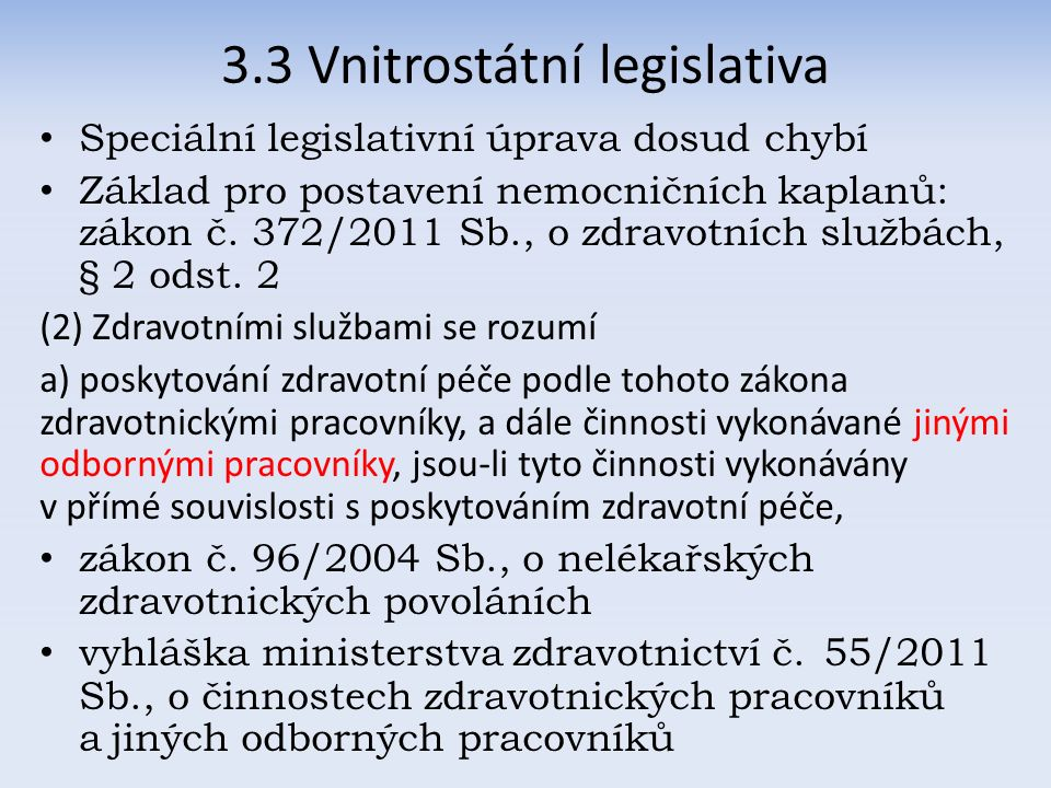 3.3 Vnitrostátní legislativa Speciální legislativní úprava dosud chybí Základ pro postavení nemocničních kaplanů: zákon č.