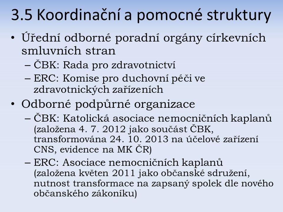 Úřední odborné poradní orgány církevních smluvních stran – ČBK: Rada pro zdravotnictví – ERC: Komise pro duchovní péči ve zdravotnických zařízeních Odborné podpůrné organizace – ČBK: Katolická asociace nemocničních kaplanů (založena 4.