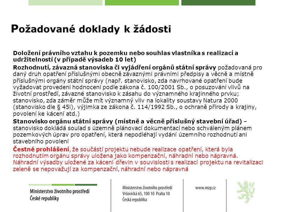 P ožadované doklady k žádosti Doložení právního vztahu k pozemku nebo souhlas vlastníka s realizací a udržitelností (v případě výsadeb 10 let) Rozhodn