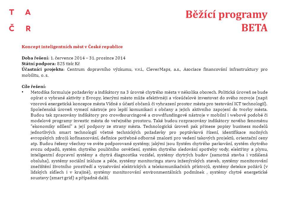 Běžící programy BETA Koncept inteligentních měst v České republice Doba řešení: 1. července 2014 – 31. prosince 2014 Státní podpora: 825 tisíc Kč Účas