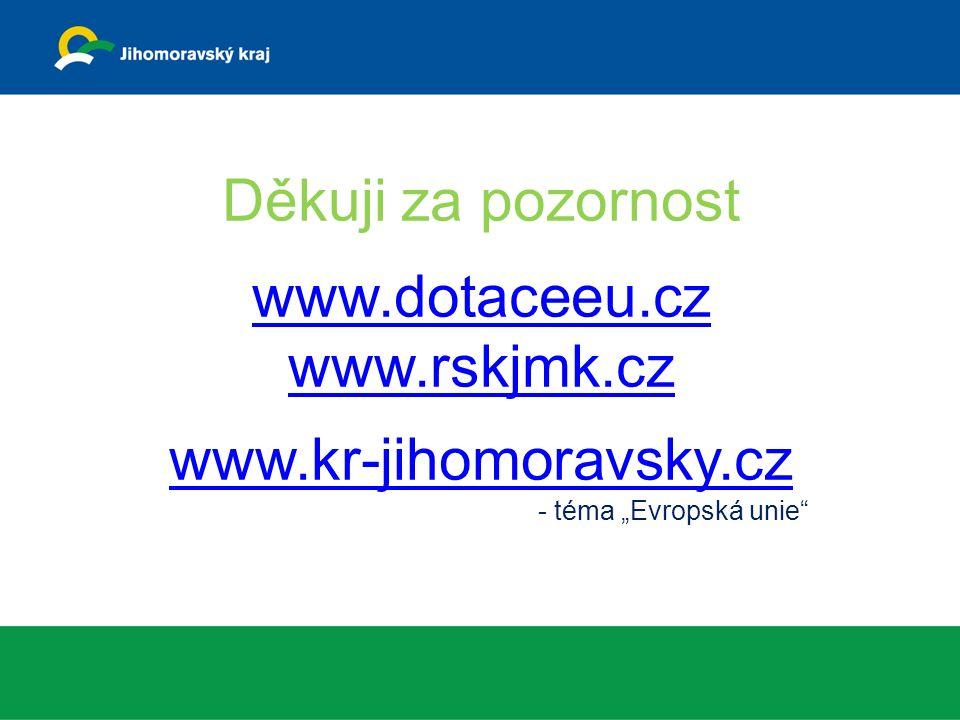 """Děkuji za pozornost www.dotaceeu.cz www.rskjmk.cz www.kr-jihomoravsky.cz - téma """"Evropská unie www.dotaceeu.cz www.rskjmk.cz www.kr-jihomoravsky.cz"""