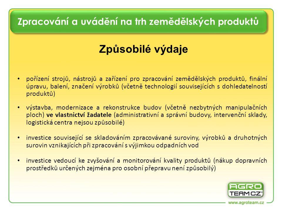 Zpracování a uvádění na trh zemědělských produktů Způsobilé výdaje pořízení strojů, nástrojů a zařízení pro zpracování zemědělských produktů, finální úpravu, balení, značení výrobků (včetně technologií souvisejících s dohledatelností produktů) výstavba, modernizace a rekonstrukce budov (včetně nezbytných manipulačních ploch) ve vlastnictví žadatele (administrativní a správní budovy, intervenční sklady, logistická centra nejsou způsobilé) investice související se skladováním zpracovávané suroviny, výrobků a druhotných surovin vznikajících při zpracování s výjimkou odpadních vod investice vedoucí ke zvyšování a monitorování kvality produktů (nákup dopravních prostředků určených zejména pro osobní přepravu není způsobilý)