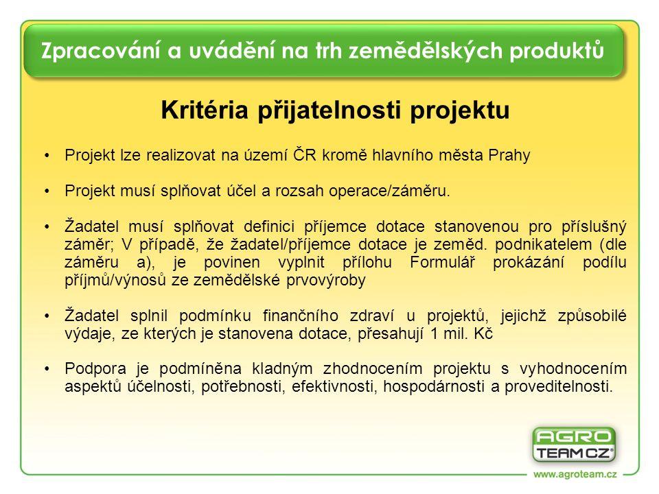 Zpracování a uvádění na trh zemědělských produktů Kritéria přijatelnosti projektu Projekt lze realizovat na území ČR kromě hlavního města Prahy Projekt musí splňovat účel a rozsah operace/záměru.