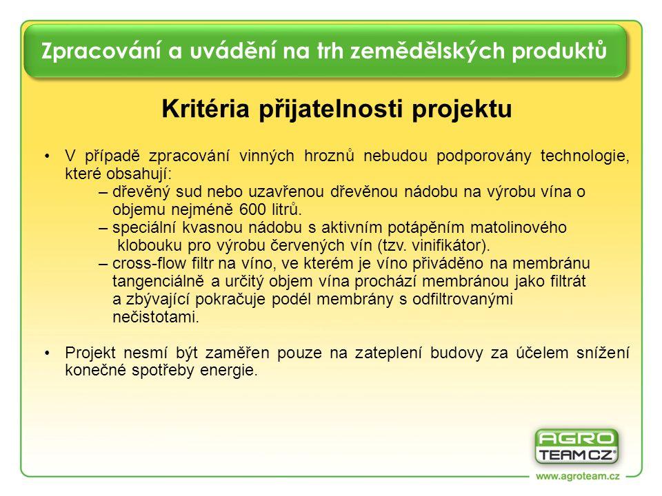 Zpracování a uvádění na trh zemědělských produktů Kritéria přijatelnosti projektu V případě zpracování vinných hroznů nebudou podporovány technologie,