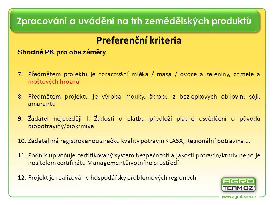 Zpracování a uvádění na trh zemědělských produktů Preferenční kriteria Shodné PK pro oba záměry 7.Předmětem projektu je zpracování mléka / masa / ovoce a zeleniny, chmele a moštových hroznů 8.Předmětem projektu je výroba mouky, škrobu z bezlepkových obilovin, sóji, amarantu 9.Žadatel nejpozději k Žádosti o platbu předloží platné osvědčení o původu biopotraviny/biokrmiva 10.Žadatel má registrovanou značku kvality potravin KLASA, Regionální potravina….