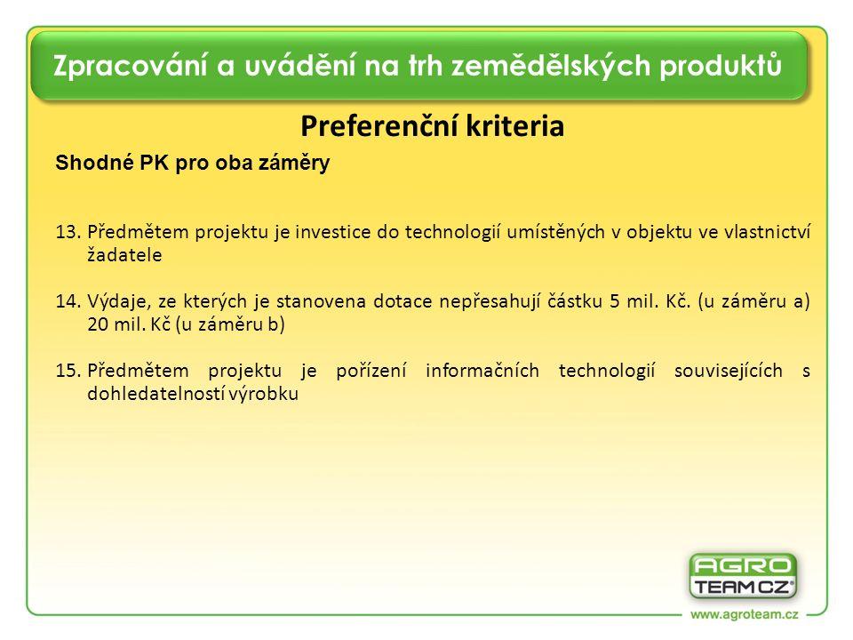 Zpracování a uvádění na trh zemědělských produktů Preferenční kriteria Shodné PK pro oba záměry 13.Předmětem projektu je investice do technologií umístěných v objektu ve vlastnictví žadatele 14.Výdaje, ze kterých je stanovena dotace nepřesahují částku 5 mil.
