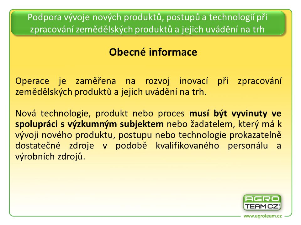 Podpora vývoje nových produktů, postupů a technologií při zpracování zemědělských produktů a jejich uvádění na trh Obecné informace Operace je zaměřena na rozvoj inovací při zpracování zemědělských produktů a jejich uvádění na trh.