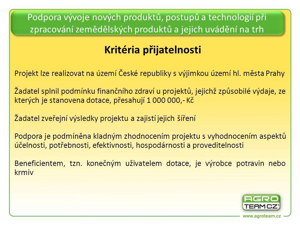 Podpora vývoje nových produktů, postupů a technologií při zpracování zemědělských produktů a jejich uvádění na trh Kritéria přijatelnosti Projekt lze realizovat na území České republiky s výjimkou území hl.