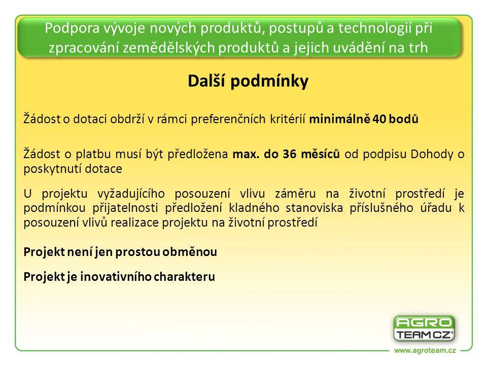 Podpora vývoje nových produktů, postupů a technologií při zpracování zemědělských produktů a jejich uvádění na trh Další podmínky Žádost o dotaci obdrží v rámci preferenčních kritérií minimálně 40 bodů Žádost o platbu musí být předložena max.