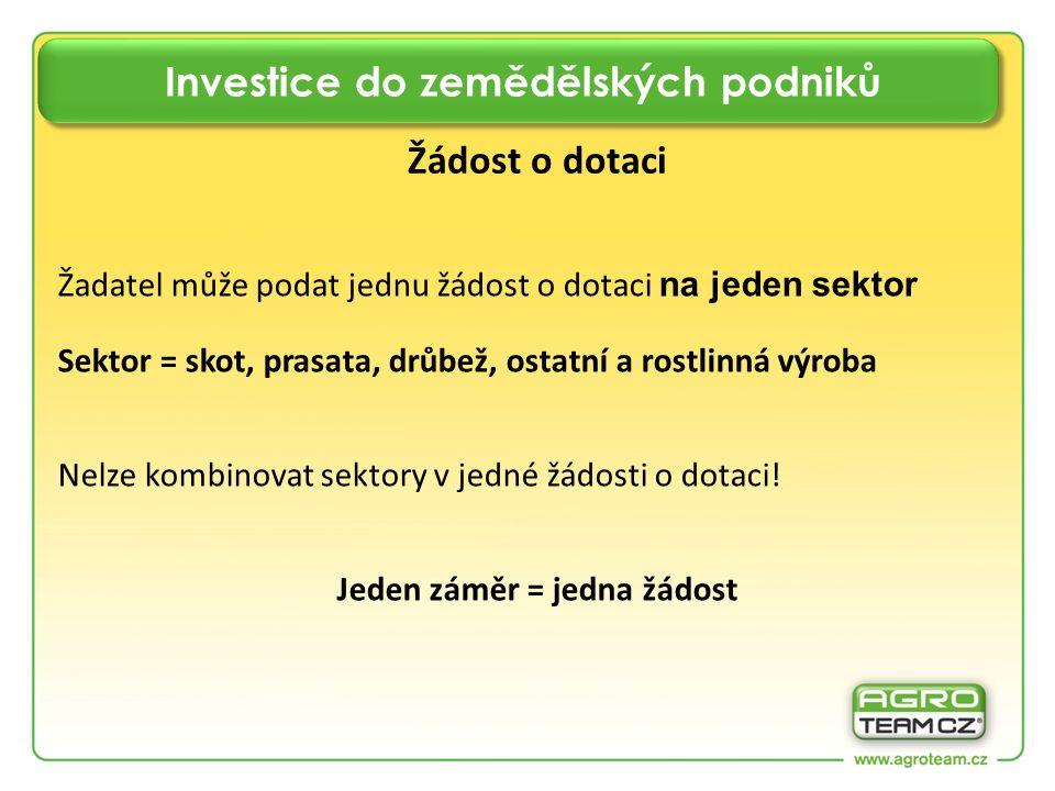Investice do zemědělských podniků Žádost o dotaci Žadatel může podat jednu žádost o dotaci na jeden sektor Sektor = skot, prasata, drůbež, ostatní a r