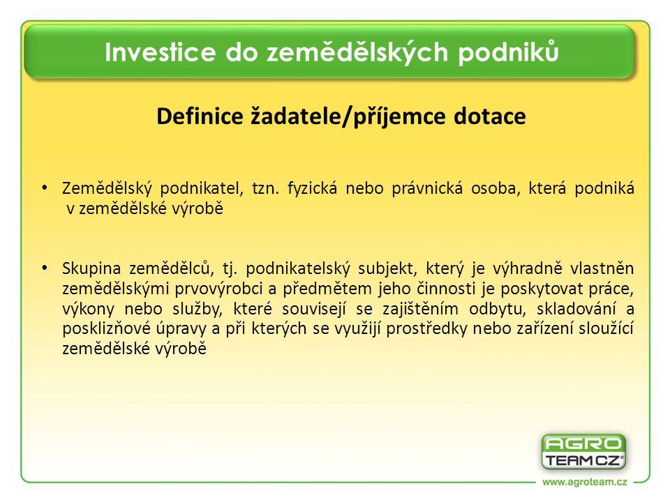 Investice do zemědělských podniků Definice žadatele/příjemce dotace Zemědělský podnikatel, tzn. fyzická nebo právnická osoba, která podniká v zeměděls