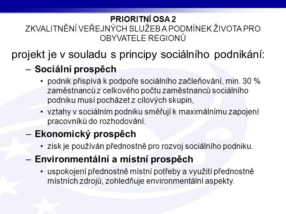 projekt je v souladu s principy sociálního podnikání: –Sociální prospěch podnik přispívá k podpoře sociálního začleňování, min.