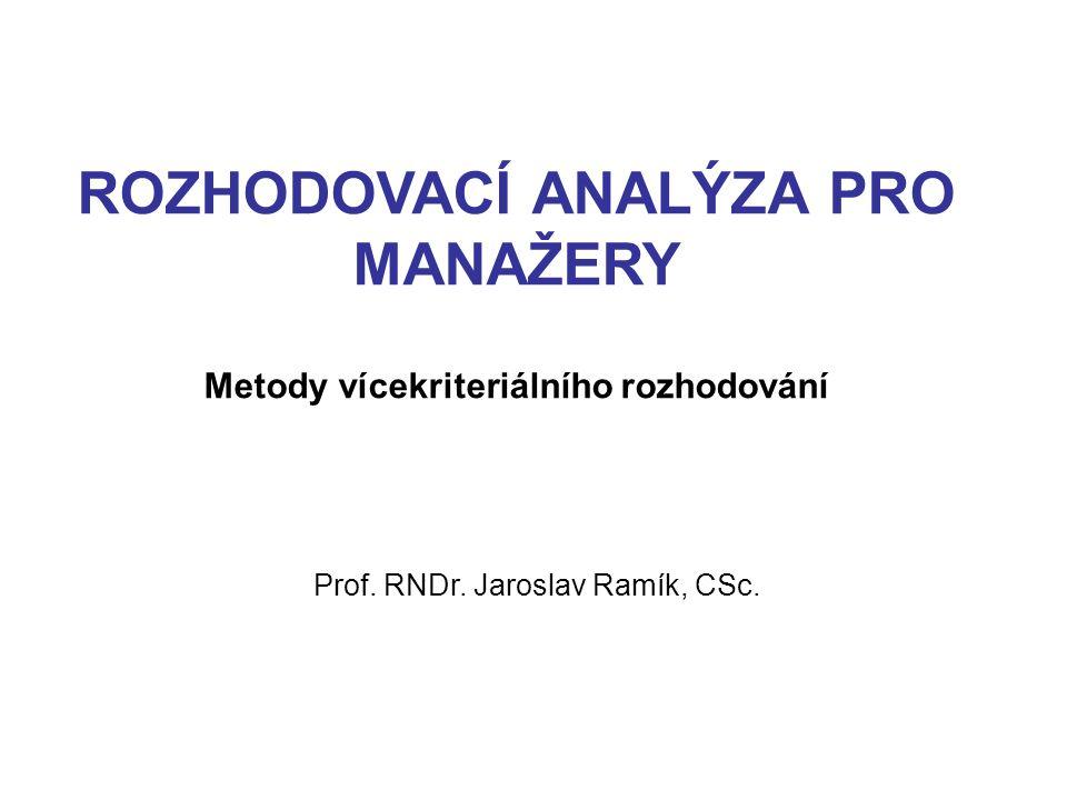 ROZHODOVACÍ ANALÝZA PRO MANAŽERY Metody vícekriteriálního rozhodování Prof. RNDr. Jaroslav Ramík, CSc.