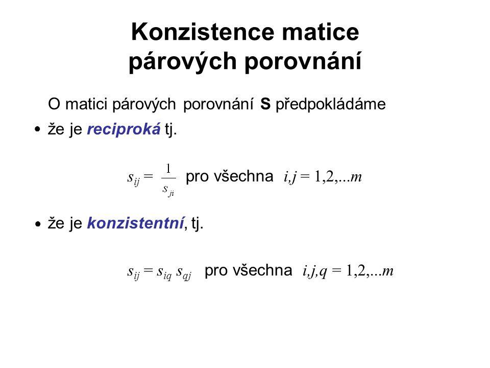 Konzistence matice párových porovnání O matici párových porovnání S předpokládáme že je reciproká tj. s ij = pro všechna i,j = 1,2,...m že je konziste