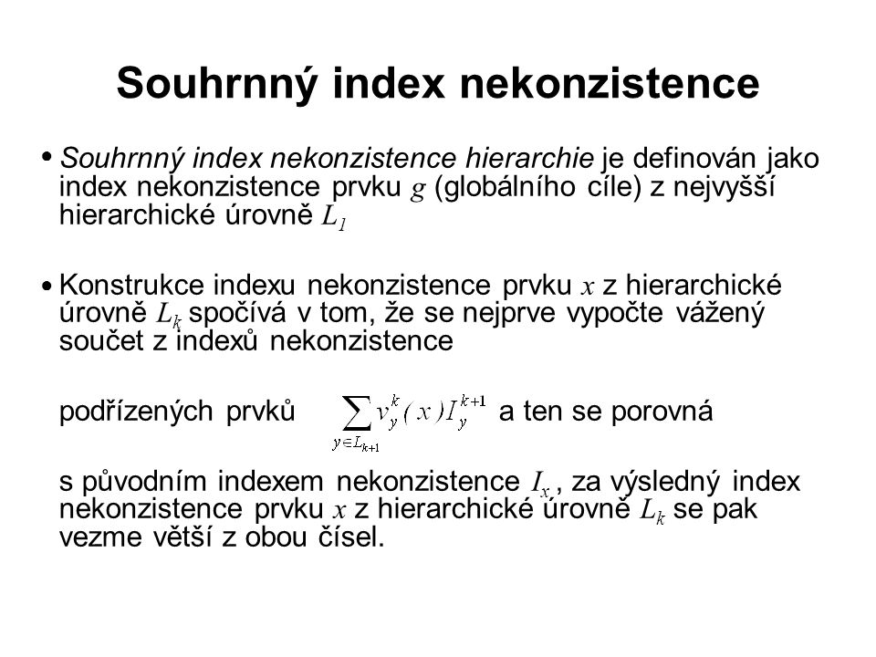 Souhrnný index nekonzistence Souhrnný index nekonzistence hierarchie je definován jako index nekonzistence prvku g (globálního cíle) z nejvyšší hierar