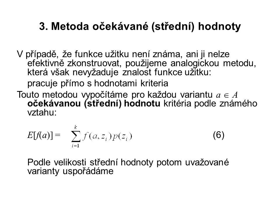 3. Metoda očekávané (střední) hodnoty V případě, že funkce užitku není známa, ani ji nelze efektivně zkonstruovat, použijeme analogickou metodu, která