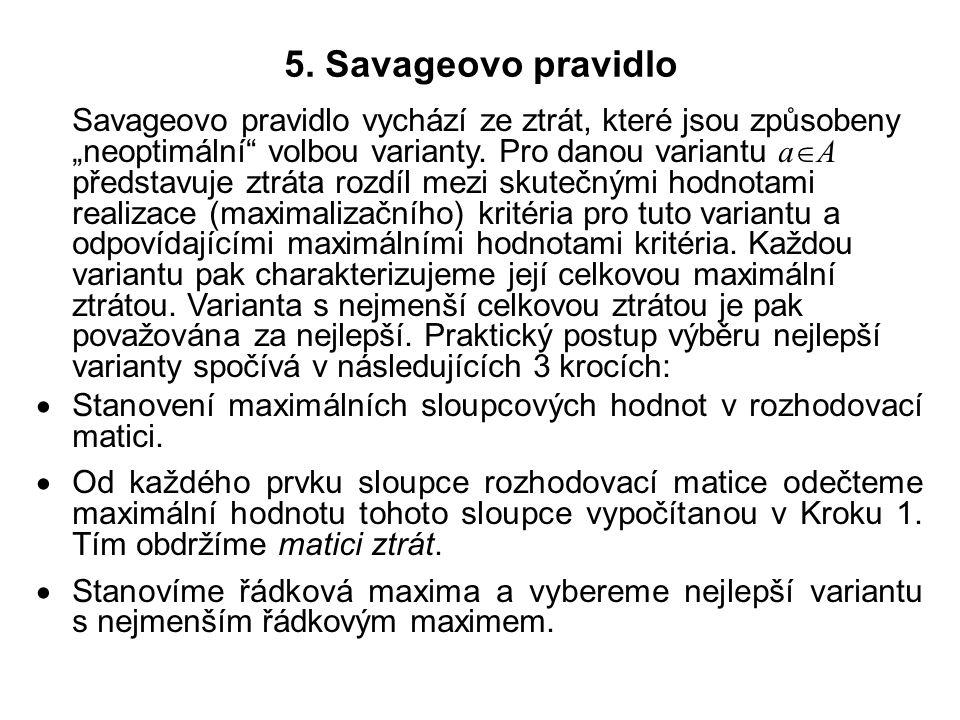 """5. Savageovo pravidlo Savageovo pravidlo vychází ze ztrát, které jsou způsobeny """"neoptimální"""" volbou varianty. Pro danou variantu a  A představuje zt"""