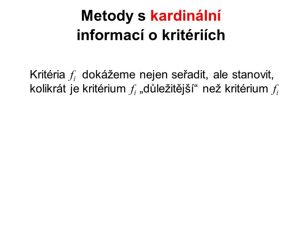 """Metody s kardinální informací o kritériích Kritéria f i dokážeme nejen seřadit, ale stanovit, kolikrát je kritérium f i """"důležitější"""" než kritérium f"""